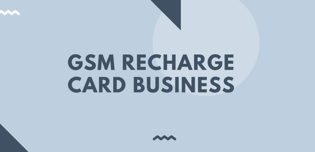 GSM Recharge Card Business